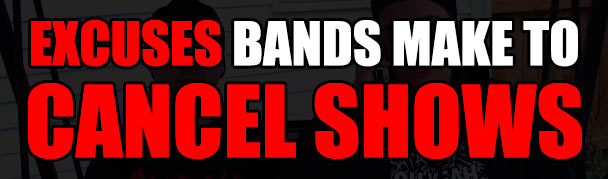 ExcusesBandsMakeToCancelShows