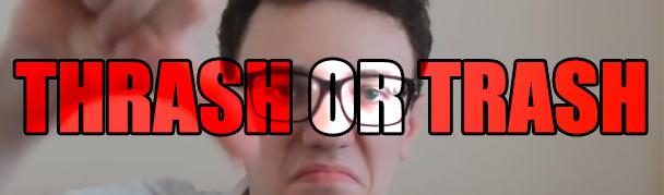 ThrashOrTrash